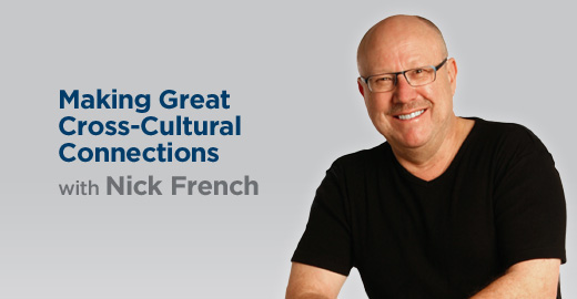 Making Great Cross-Cultural Connections with Nick French