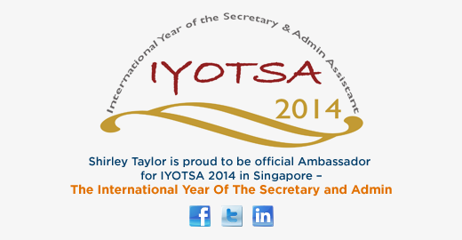 Shirley Taylor is proud to be official Ambassador for IYOTSA 2014 in Singapore - The International Year Of The Secretary and Admin